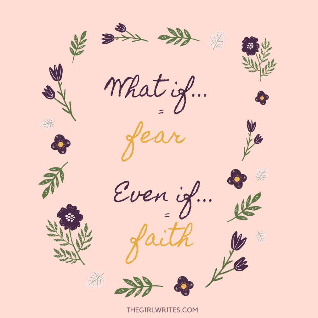 What if = fear Even if = faith Text in handwriting on pink background with drawn flours around text